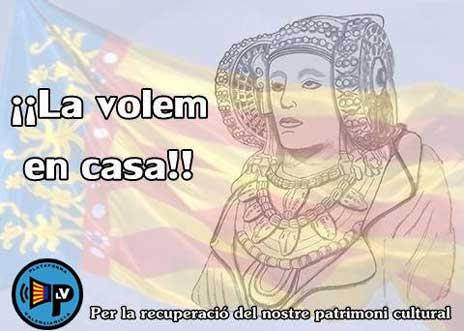 Plataforma Valencianista. Per la recuperació del nostre patrimoni cultural. Tomado de: http://www.circulocivico.org/2014/12/peticio-de-la-devolucio-de-la-dama.html